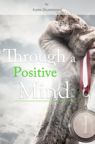 Through a Positive Mind  by  Karla Drummond