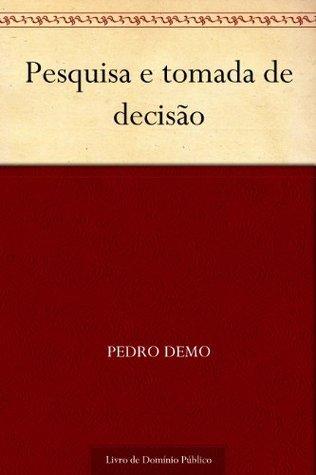 Pesquisa e tomada de decisão  by  Pedro Demo