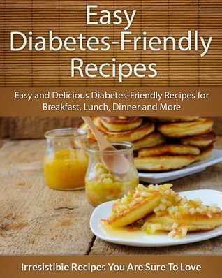 Diabetes-Friendly Recipes: Easy and Delicious Diabetes-Friendly Recipes for Breakfast, Lunch, Dinner and More Echo Bay Books