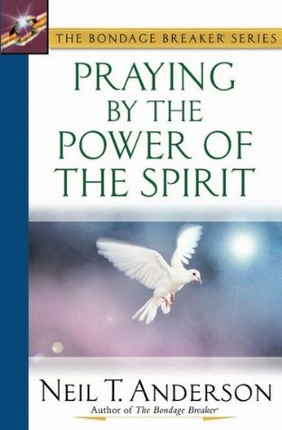 Praying  by  the Power of the Spirit (The Bondage Breaker® Series) by Neil T. Anderson