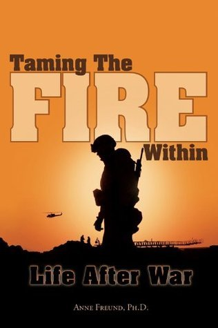 Taming The Fire Within: Life After War  by  Anne Freund