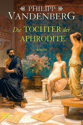 Die Tochter der Aphrodite  by  Philipp Vandenberg