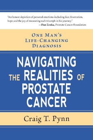 Navigating the Realities of Prostate Cancer Craig T. Pynn