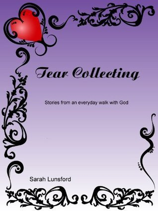 Tear Collecting  by  Sarah Lunsford