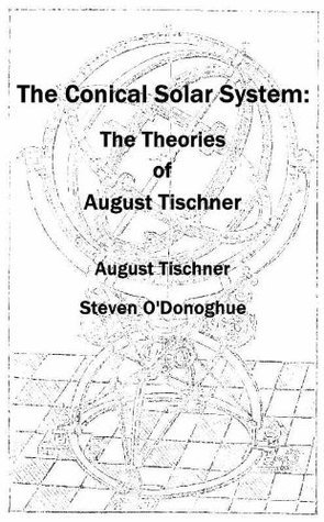 The Conical Solar System: The Theories of August Tischner August Tischner