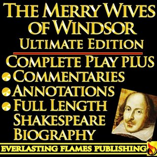 THE MERRY WIVES OF WINDSOR SHAKESPEARE SERIES - ULTIMATE EDITION - Full Play PLUS ANNOTATIONS, 3 COMMENTARIES and FULL LENGTH BIOGRAPHY - With detailed TABLE OF CONTENTS - AND MORE  by  Samuel Johnson