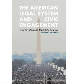American Legal System and Civic Engagement: Why We All Should Think Like Lawyers Kenneth A. Manaster