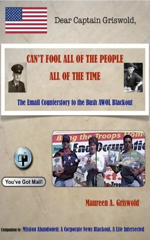 Cant Fool All of the People All of the Time: The Email Counterstory to the Bush AWOL Blackout Maureen A. Griswold