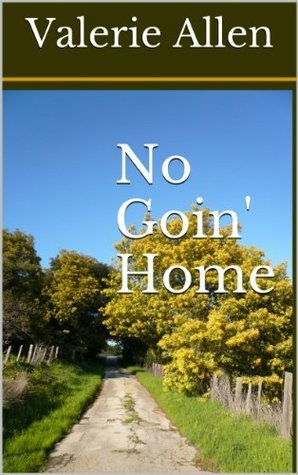 No Goin Home (Tis Herself Short Story Series #03)  by  Valerie Allen