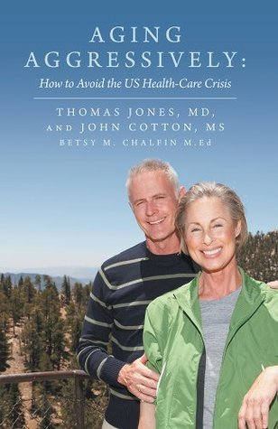 Aging Aggressively: How to Avoid the US Health-Care Crisis Thomas Jones