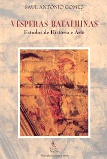 Vésperas Batalhinas. Estudos de História e Arte  by  Saul António Gomes