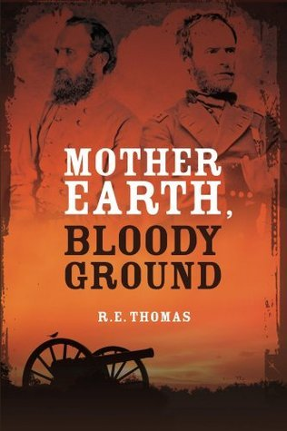 Mother Earth, Bloody Ground: A Novel Of The Civil War And What Might Have Been  by  R.E.  Thomas