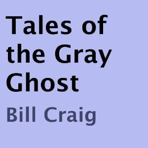 Tales of the Gray Ghost  by  Bill Craig