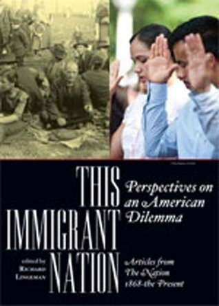 This Immigrant Nation: Perspectives on an American Dilemma: Articles from The Nation 1868-the Present  by  Richard Lingeman