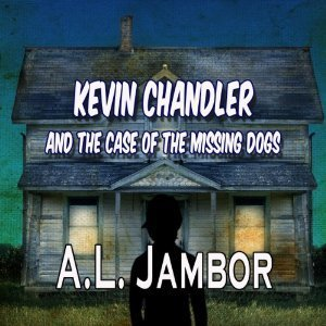 Kevin Chandler and the Case of the Missing Dogs  by  A.L. Jambor