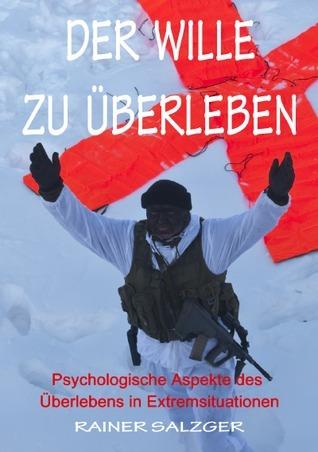 Der Wille zu Überleben: Psychologische Aspekte des Überlebens in Extremsituationen  by  Rainer Salzger