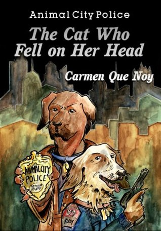Animal City Police: The Cat Who Fell on Her Head Carmen Que Noy