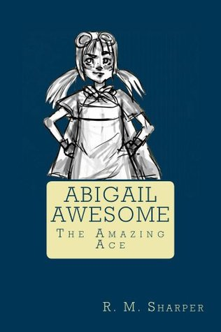 Abigail Awesome: The Amazing Ace R M Sharper