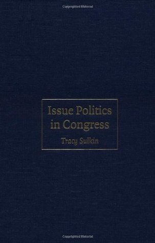 Issue Politics in Congress Tracy Sulkin