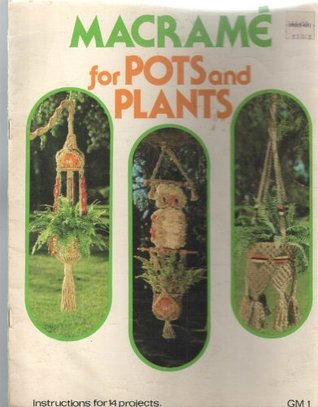 Macrame for Pots and Plants, Instructioons for 14 Projects  by  Betty Seymour
