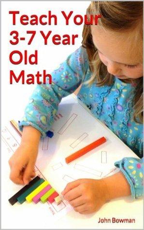 TeachYour 3-7 Year Old Math John Bowman