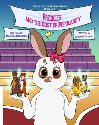 Freckles and the Cost of Popularity (Freckles the Bunny Series) (Volume 5)  by  Vickianne Caswell