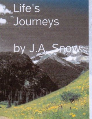 LIFES JOURNEYS J.A. Snow