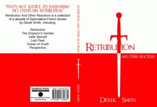 Retribution and other Reactions  by  Derek     Smith