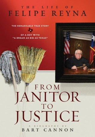 From Janitor to Justice: The Life of Felipe Reyna Bart Cannon