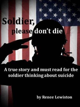 Soldier, Please Dont Die  by  Renee Lewiston