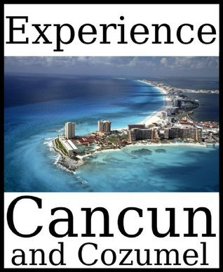Experience Cancun: a travel guide (2012)  by  Dolphin Books