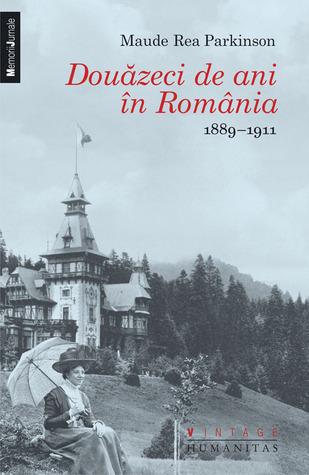 Douăzeci de ani în România: 1889–1911  by  Maude Rea Parkinson