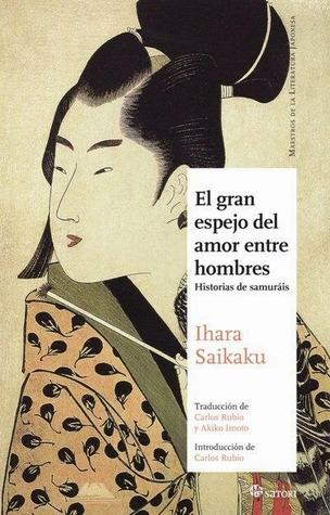 El gran espejo del amor entre hombres: Historias de samuráis  by  Saikaku Ihara