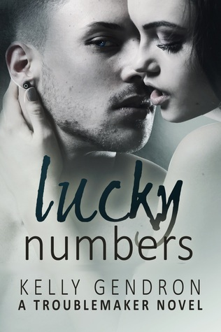 Lucky Numbers (TroubleMaker, #3)  by  Kelly Gendron