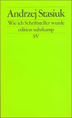 Wie ich Schriftsteller wurde. Versuch einer intellektuellen Autobiographie.  by  Andrzej Stasiuk