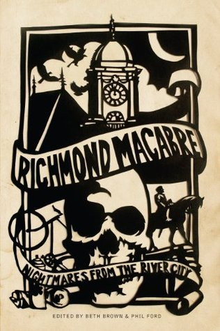 Richmond Macabre: Nightmares From the River City  by  Phil Ford