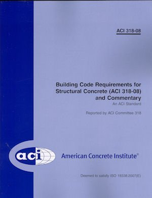 ACI 318-08 Building Code Requirements for Structural Concrete and Commentary  by  American Concrete Institute Committee 318