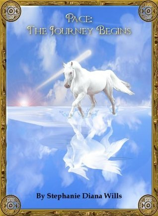Pace: The Journey Begins  by  Stephanie Diana Wills