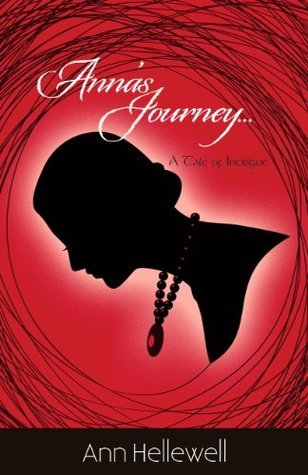 Annas Journey: A Tale of Intrigue (1)  by  Ann Hellewell