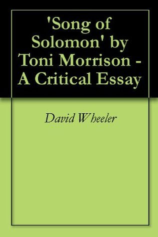 Song of Solomon  by  Toni Morrison - A Critical Essay by David Wheeler