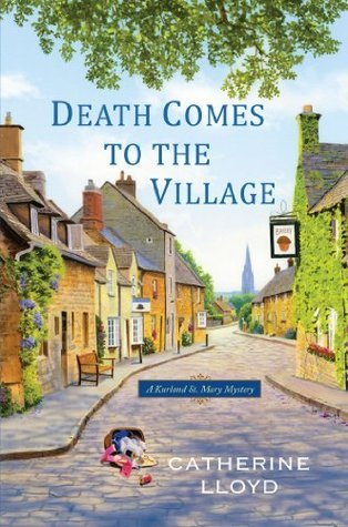 Death Comes to the Village (Kurland St. Mary Mystery, #1)  by  Catherine Lloyd