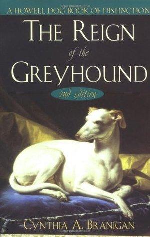 The Reign of the Greyhound Cynthia A. Branigan
