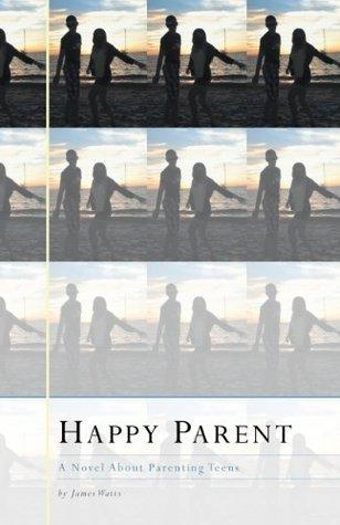 Happy Parent: A Novel About Parenting Teens FriesenPress