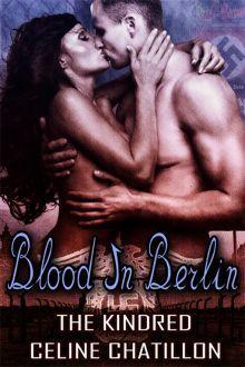 Blood in Berlin (Kindred Vampires #3) Celine Chatillon
