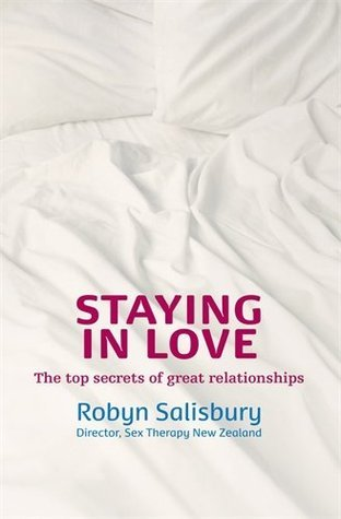 Staying In Love: The Top Secrets of Great Relationships Robyn Salisbury