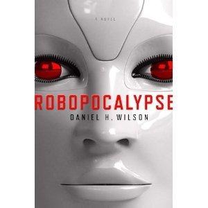 Robopocalypse: A Novel (Hardcover) Daniel H. Wilson by Daniel H. Wilson