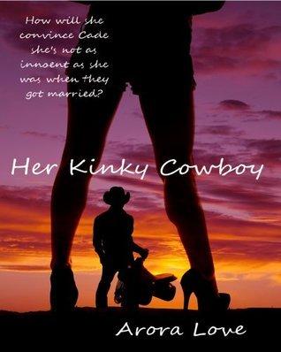 Her Kinky Cowboy  by  Arora Love