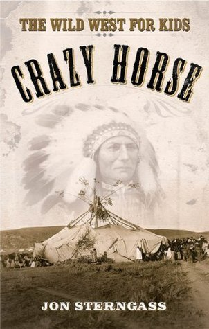 Crazy Horse: The Wild West for Kids Jon Sterngass