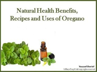 Natural Health Benefits, Recipes And Uses Of Oregano Youssef Sherief