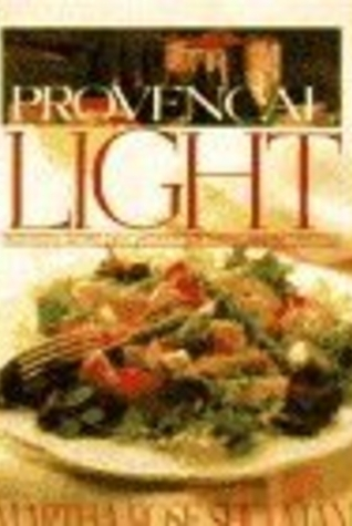 Provencal Light: Traditional Recipes from Provence for Todays Healthy Lifestyles  by  Martha Rose Shulman